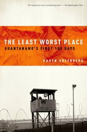 The Least Worst Place - Guantanamo's First 100 Days ebook by Karen Greenberg