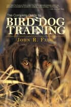 Complete Guide to Bird Dog Training ebook by John Falk