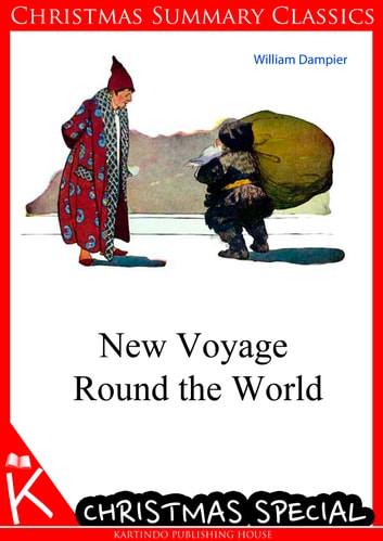 New Voyage Round the World [Christmas Summary Classics] ebook by William Dampier