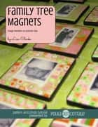 Family Tree Magnets - Image Transfers in Polymer Clay ebook by Lisa Clarke