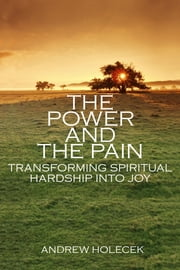 The Power and the Pain: Transforming Spiritual Hardship into Joy - Transforming Spiritual Hardship into Joy ebook by Andrew Holecek