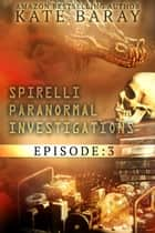 Spirelli Paranormal Investigations: Episode 3 ebook by Kate Baray