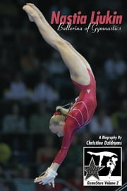 Nastia Liukin: Ballerina of Gymnastics - GymnStars Volume 2 ebook by Christine Dzidrums