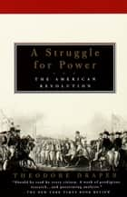 A Struggle for Power - The American Revolution ebook by Theodore Draper