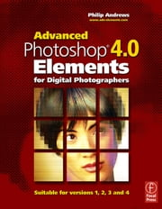 Advanced Photoshop Elements 4.0 for Digital Photographers ebook by Andrews, Philip