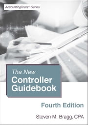 The New Controller Guidebook: Fourth Edition ebook by Steven Bragg