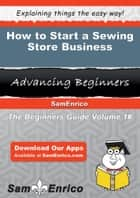 How to Start a Sewing Store Business ebook by Belkis Clemmons