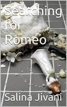 Searching for Romeo ebook by Salina Jivani
