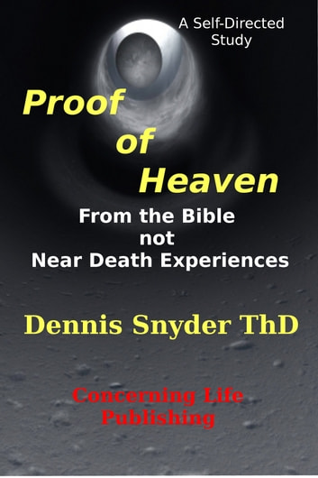 Proof of Heaven: From the Bible not Near Death Experiences ebook by Dennis Snyder