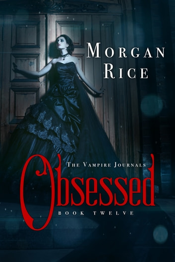 Obsessed (Book #12 in the Vampire Journals) 電子書 by Morgan Rice