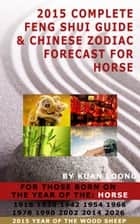 2015 Complete Feng Shui Guide & Chinese Zodiac Forecast for Horse ebook by Kuan Loong