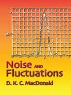 Noise and Fluctuations ebook by D. K. C. MacDonald