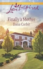 Finally a Mother (Mills & Boon Love Inspired) ebook by Dana Corbit