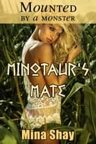 Mounted by a Monster: Minotaur's Mate ebook by Mina Shay