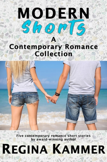 Modern Shorts: A Contemporary Romance Collection ebook by Regina Kammer