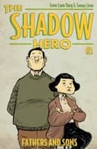 The Shadow Hero 3 - Fathers and Sons ebook by Gene Luen Yang, Sonny Liew