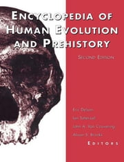 Encyclopedia of Human Evolution and Prehistory - Second Edition ebook by Eric Delson,Ian Tattersall,John Van Couvering,Alison S. Brooks