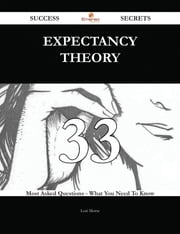 Expectancy Theory 33 Success Secrets - 33 Most Asked Questions On Expectancy Theory - What You Need To Know ebook by Lori Morse