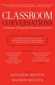 Classroom Conversations - A Collection of Classics for Parents and Teachers ebook by Alexandra Miletta