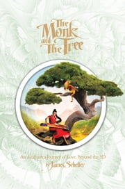 The Monk and the Tree - An Ayahuasca Journey of Love beyond the 3D ebook by James H. Scheller