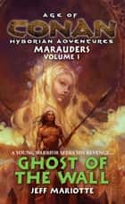 Age of Conan: Ghost of the Wall ebook by Jeff Mariotte