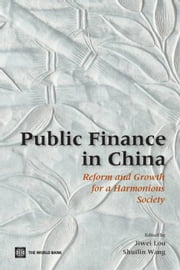 Public Finance In China: Reform And Growth For A Harmonious Society ebook by Jiwei Lou; Shuilin Wang