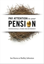 Pay Attention To Your Pension: Foundations for a Worry-Free Retirement ebook by Ian Burns
