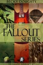 The Fallout Series Boxed Set ebook by Becky Doughty