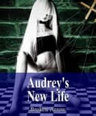 Audrey's New Life ebook by Broken Arrow