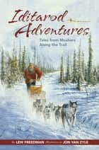Iditarod Adventures - Tales from Mushers Along the Trail ebook by Lew Freedman, Jon Van Zyle