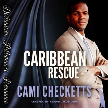 Caribbean Rescue - Billionaire Beach Romance audiobook by Cami Checketts