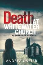 Death at Whitewater Church ebook by Andrea Carter