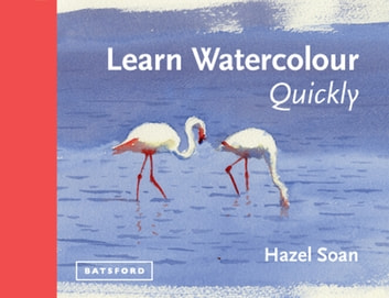 Learn Watercolour Quickly - Techniques and painting secrets for the absolute beginner ebook by Hazel Soan