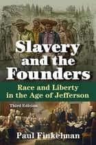 Slavery and the Founders - Race and Liberty in the Age of Jefferson ebook by Paul Finkelman