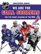 We Are the Goal Scorers - THE NHLPA/NHL'S ELITE POINT LEADERS ebook by NHLPA