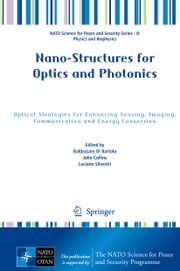 Nano-Structures for Optics and Photonics - Optical Strategies for Enhancing Sensing, Imaging, Communication and Energy Conversion ebook by Baldassare Di Bartolo,John Collins,Luciano Silvestri