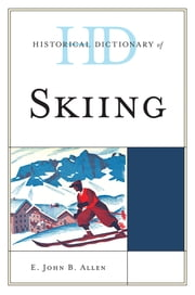 Historical Dictionary of Skiing ebook by E. John B. Allen