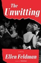 The Unwitting - A Novel ebook by Ellen Feldman
