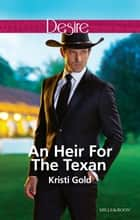 An Heir For The Texan ebook by Kristi Gold