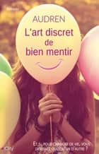 L'art discret de bien mentir ebook by Audren