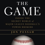 The Game - Inside the Secret World of Major League Baseball's Power Brokers audiobook by Jon Pessah