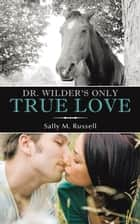 Dr. Wilder's Only True Love ebook by Sally M. Russell