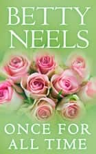 Once For All Time (Mills & Boon M&B) ebook by Betty Neels