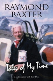 Tales of My Time ebook by Raymond Baxter