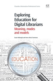 Exploring Education for Digital Librarians - Meaning, Modes and Models ebook by Sue Myburgh,Anna Maria Tammaro
