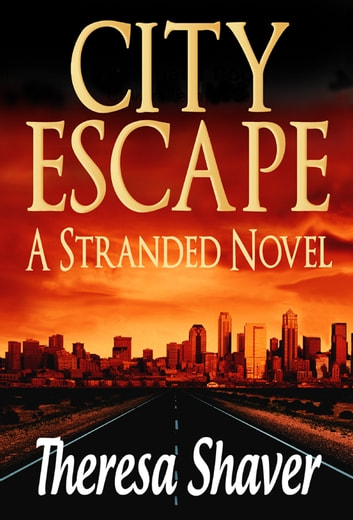 City - Escape - A Stranded Novel ebook by Theresa Shaver
