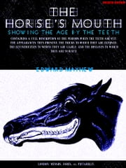 The Horse's Mouth - Showing the age by the teeth (Illustrations) ebook by Edward Mayhew
