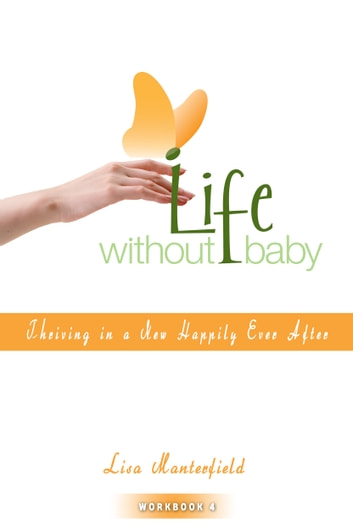 Life Without Baby Workbook 4 - Thriving in a New Happily Ever After ebook by Lisa Manterfield
