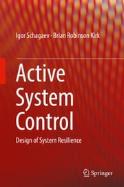 Active System Control - Design of System Resilience ebook by Igor Schagaev, Brian Robinson Kirk