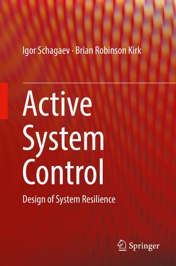 Active System Control - Design of System Resilience 電子書 by Igor Schagaev,Brian Robinson Kirk